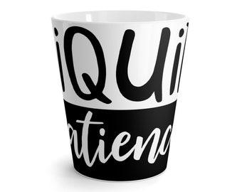 Liquid Patience Coffee  Latte Mug