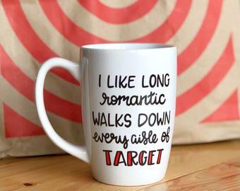 Funny Coffee Mug - Target Coffee Mug - I Like Long Romantic Walks Down Every Aisle Of Target - Target Mug - Funny Gift - Hand Painted Mug