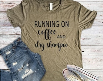 Running on Coffee and Dry Shampoo --- Graphic Tee --- Woman's Shirt --- Busy Mom --- Woman's Fashion --- Coffee Shirt