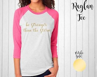 Raglan Tee // Be Stronger Than The Storm