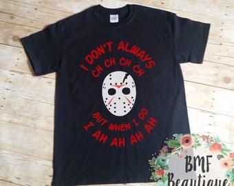 I Don't Always Ch Ch Ch Ch, But When I Do I Ah Ah Ah Ah Unisex Short Sleeve Shirt, Jason Voorhees Unisex Shirt, Friday the 13th Shirt,