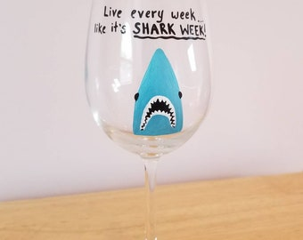 Live Every Week Like it's Shark Week handpainted wine glass - dishwasher safe!