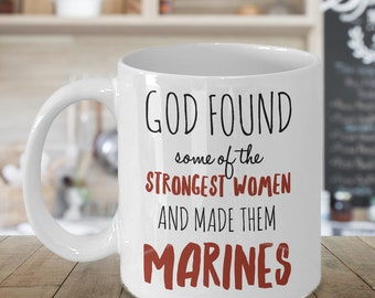 God Found Some Of the Strongest Women and Made them Marines, Us Marines, Gifts For Marines, United States Marines, Marine Corps, Marines Mug
