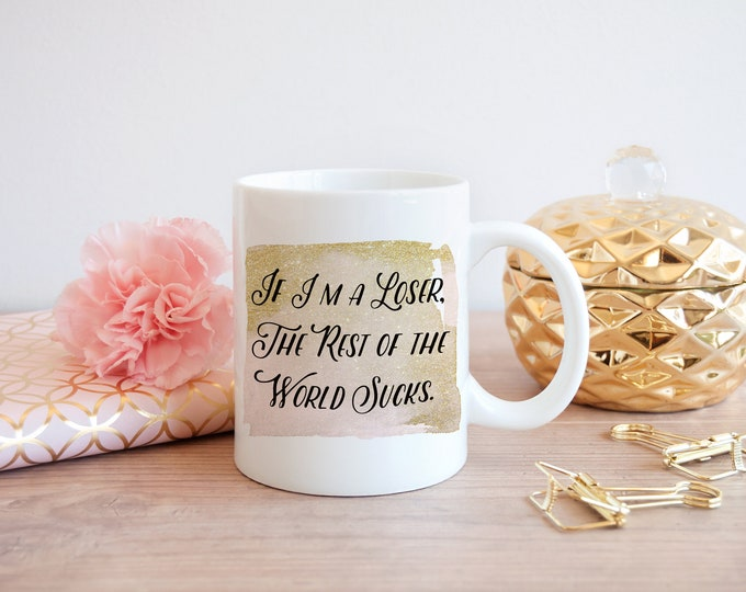 Featured listing image: Real Housewives of New York  inspired - If I'm a Loser, The rest of the world sucks. - Countess - Rhony - Coffee mug
