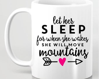 Let Her Sleep Coffee Mug - Statement Coffee Mug - Gift for Friends Gift for Her Gift for Him - Personalized Coffee Mug - Gift for Wife