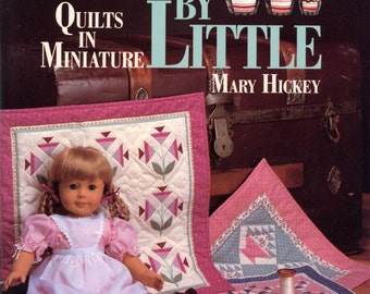 Little by Little: Quilts in Miniature by Mary Hickey