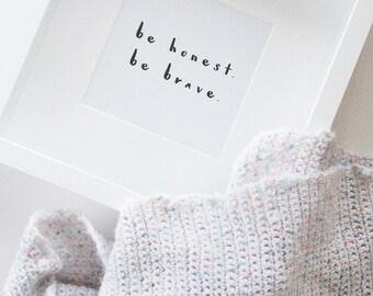 Be Honest. Be Brave. Print