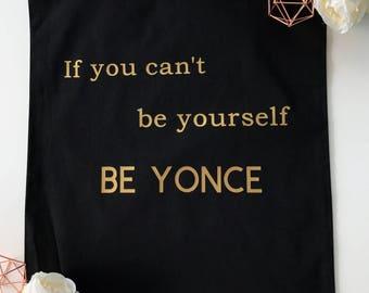slogan tote bag, shopping bag, cotton bag, gym bag - if you can't be yourself beyonce