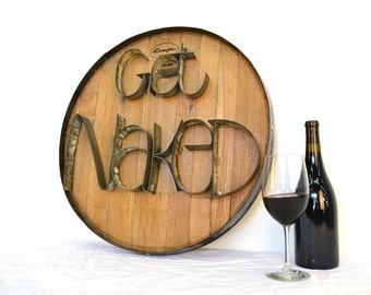 """Barrel Head and Ring Art - """"GET NAKED"""" - Wine Barrel Head Sign made from reclaimed Napa wine barrels - 100% Recycled!"""