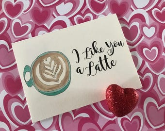 I Like You A Latte | Greeting Card | A2 | FREE Shipping