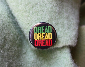 Dread Dread Dread - Pinback or Magnet Button or Badge Reel