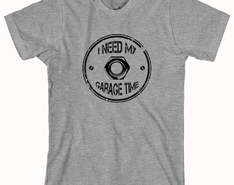 I Need My Garage Time Shirt - gift idea for a mechanic - ID: 648