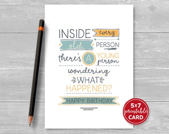 "Printable Birthday Card - Inside Every Old Person There's A Young Person Wondering What Happened? - 5""x7""- Plus Printable Envelope Template"