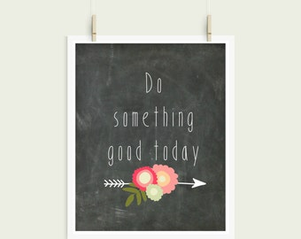 Do Something Good Today Chalkboard Digital Print Instant Art INSTANT DOWNLOAD