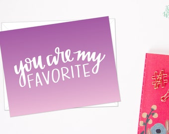 You are my Favorite  - Ombre Hand Lettered Card