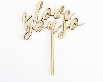 Wood 'i love you so' Cake Topper for Wedding, Anniversary and Special Event.