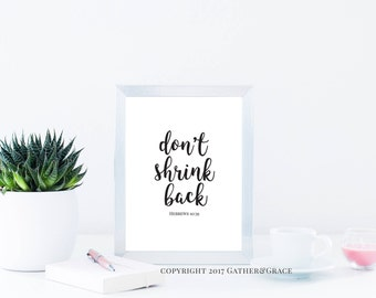 Don't Shrink Back, instant download, quote print, wall art, instant download, black and white print, home decor, gift for her, office decor