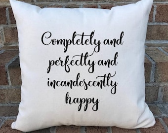 Pride and Prejudice pillow cover/Jane Austen/ Completely and perfectly and incandescently happy pillow cover