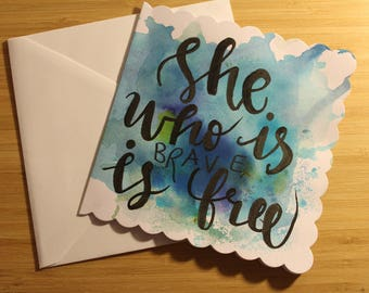 Square Watercolour Hand-lettered Positive Greetings Card - She Who is Brave is Free