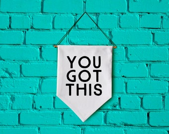 YOU GOT THIS wall banner wall hanging wall flag canvas banner quote banner single pennant home decor motivational quote