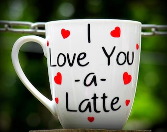 I Love You a Latte coffee mug, Cute personalized mug, I love you gift, Birthday gift, Christmas gift, Funny quote, Love you