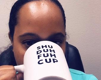 Shut Up Cup