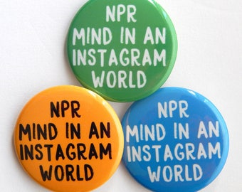 """Pins For Jacket 1.5"""" NPR Mind in An Instagram World, Backpack Buttons, Funny Fridge Magnet, Party Favor Pins, Nerdy Geek Meme Pins  (38mm)"""