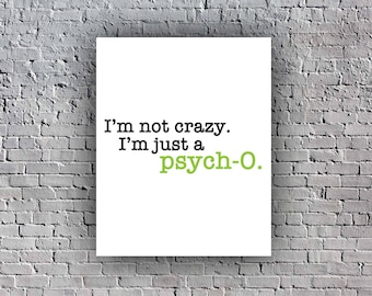 I'm Not Crazy I'm Just a Psych-O | Printable Quotes | Home Decor | Instant Download | Printable Wall Art | Living Room Decor | Psych Tv Show
