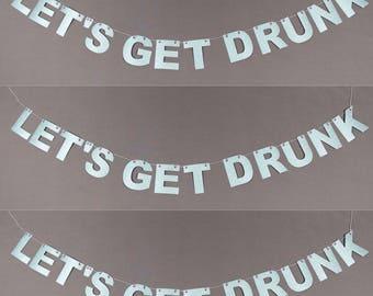 Let's Get Drunk Glitter Banner