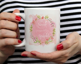 Never Let Anyone Dull Your Sparkle. Coffee Cup. Tea Drinkers Gift. Coffee Lovers Gift.  Inspirational Mug. Motivational Mug