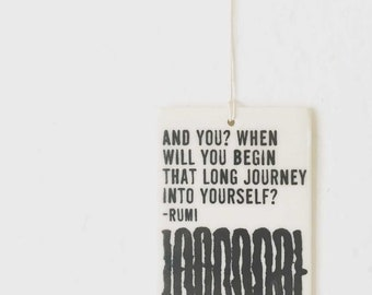 porcelain wall tag screenprinted text and you? when will you begin that long journey into yourself? -rumi