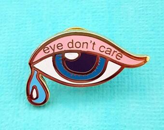 Eye Don't Care  Enamel Lapel Pin