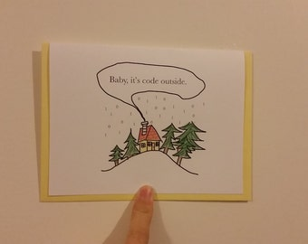 Baby it's Code Outside - Punny Card, Just Because Card, Fun Card, Nerdy Card, Blank Card