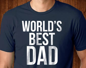 World's Best Dad - Greatest Dad shirt - Awesome Dad - Funny Dad Shirt - Best Dad Ever - Soon to be Dad - Gift for Dad - Fathers Day Gift