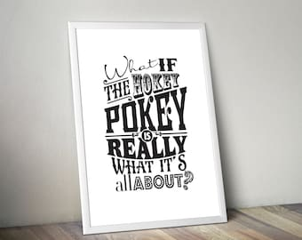 Hokey Pokey print: 'What if the Hokey Pokey really is what it's all about?'… typographic poster
