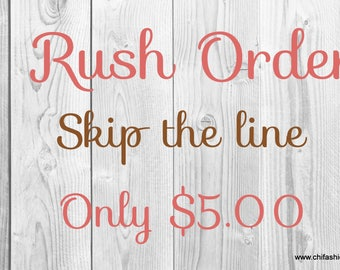 Rush Order/ Skip the line/ Fast Shipping/ Custom Order Fast/ Rush Shipping/ Quick Shipping/ Ready to Ship/ Short Processing Time