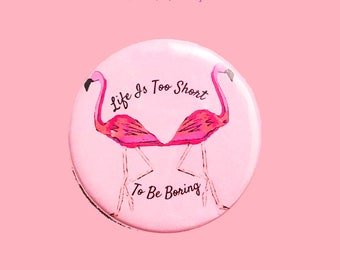 Life Is Too Short To Be Boring - Flamingo Pin