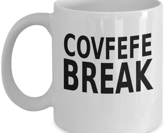 Covfefe Break - Funny Covfefe Mug