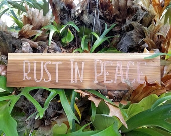 """Rust in Peace quote on pine board, 23"""" x 5 1/2"""" x 1/2"""""""