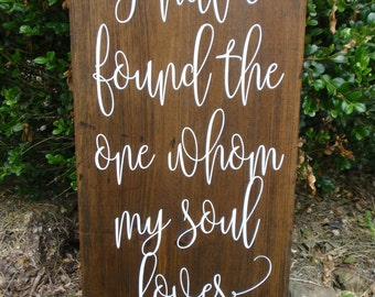 I have found the one whom my soul loves Song of Solomon Hand painted Wood Sign
