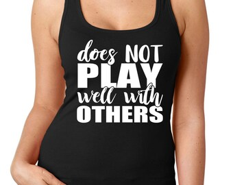 Does Not Play Well With Others Womens Racerback tank tops