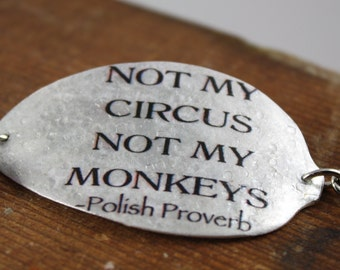 Not My Circus, Not My Monkeys Polish Proverb Spoon Bracelet, Humorous Gift, Fun Quote Bracelet, Original by Kyleemae Designs