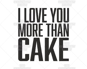 I Love You More Than Cake Funny Quote Machine Embroidery Pattern Design
