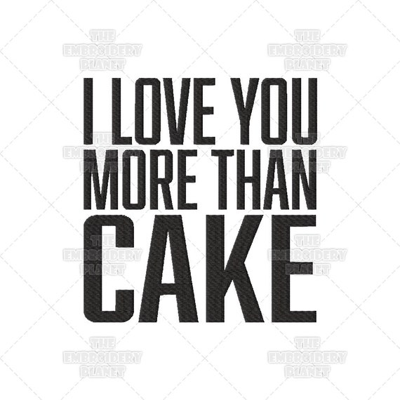 I Love You More Than Quotes: I Love You More Than Cake Funny Quote Machine Embroidery