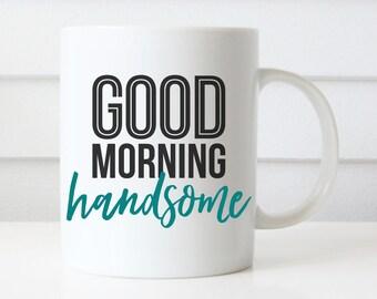 Good Morning Handsome Mug, Wedding Gift, Valentines day gift, Anniversary gift, Christmas gift, Birthday Gift