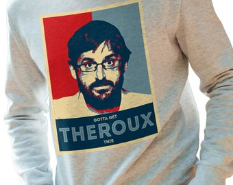 Gotta Get Theroux This, Theroux Sweatshirt, Mens Sweater, Funny Jumper, Funny Gift 805