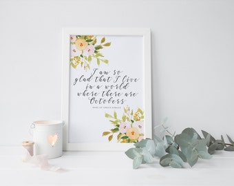 i am so glad that i live in a world where there are octobers printable · anne of green gables quote · floral fall print · fall wall decor