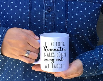 I like long romantic walks down every aisle at Target // Target Mug // Mom Mugs // Wife Gift // Cute Mug / Gift for Her // Inspirational Mug