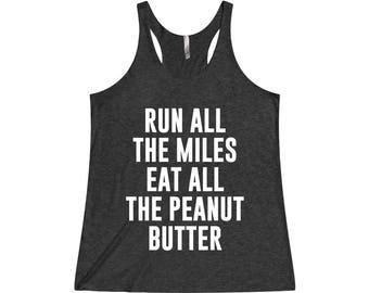 Run All The Miles Eat All The Peanut Butter - Funny Workout Tank, Running, Running Tank, Funny Running Tank, Gym Tank, Motivation Tank, Run
