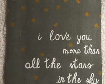 I love you more then all the stars in the sky  10 x 12 hand painted wood sign